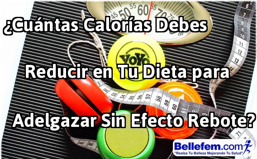 ¿Cuántas Calorías Debes Reducir en Tu Dieta para Adelgazar Sin Efecto Rebote?