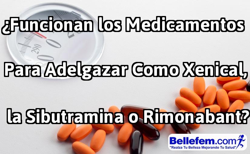 ¿Funcionan los Medicamentos para Adelgazar como Xenical, la Sibutramina o Rimonabant?