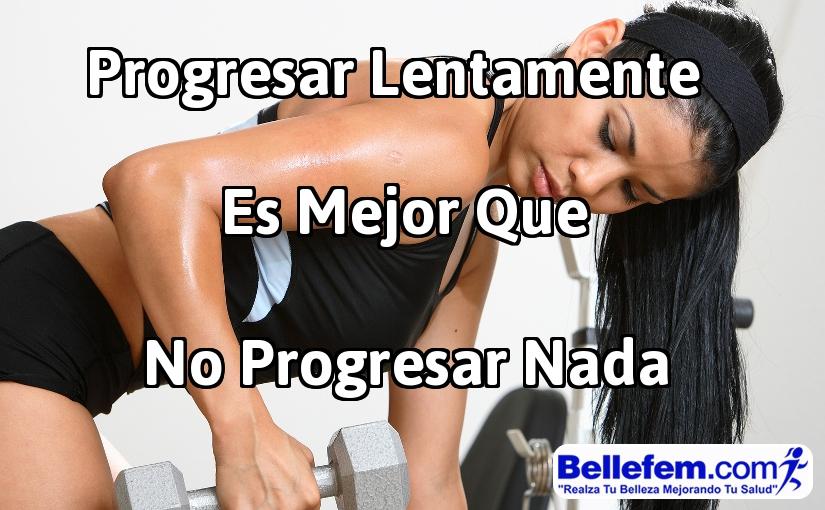 Progresar Lentamente Es Mejor Que No Progresar Nada