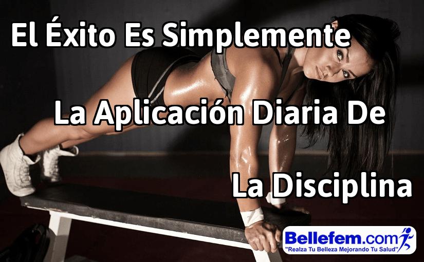 El Éxito Es Simplemente la Aplicación Diaria de la Disciplina